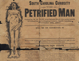 Broadside illustrated with drawing of human body promoting exhibition, Dec. 4-5, 1896, of a petrified man, found by W. M. Buff, near Saluda River, five miles north of Columbia, in Lexington County, South Carolina, November 10th, 1895. The broadside claimed that the body was that of a British solder from the Revolutionary War. From the University of South Carolina broadsides collection