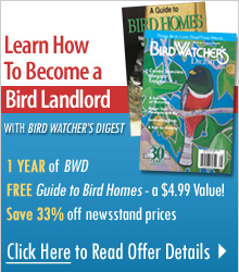 Learn How to Become a Bird Landlord! Get Bird Homes FREE when you subscribe to Bird Watcher's Digest!