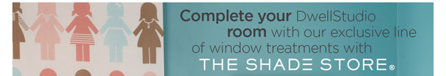 complete your dwellstudio room with our exclusive line of window treatments with the shade store